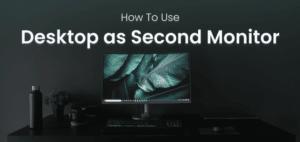 desktop as second monitor