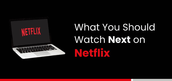 What Should I Watch on Netflix 1