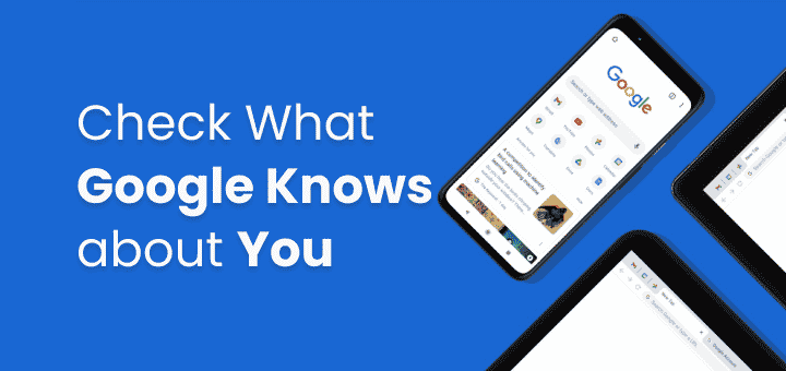 Check What Google Knows About You