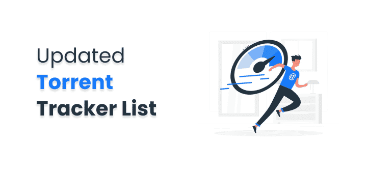 Torrent Trackers List 2021 (Working Trackers) to Increase Download Speed