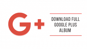 Download Google plus Album