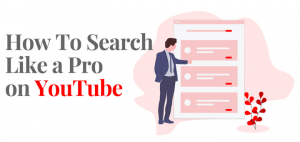 How to Search Like a Pro on YouTube
