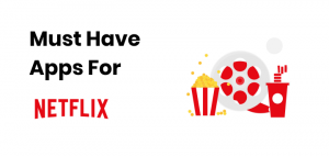 7 Must-Have Apps for Netflix Users 2